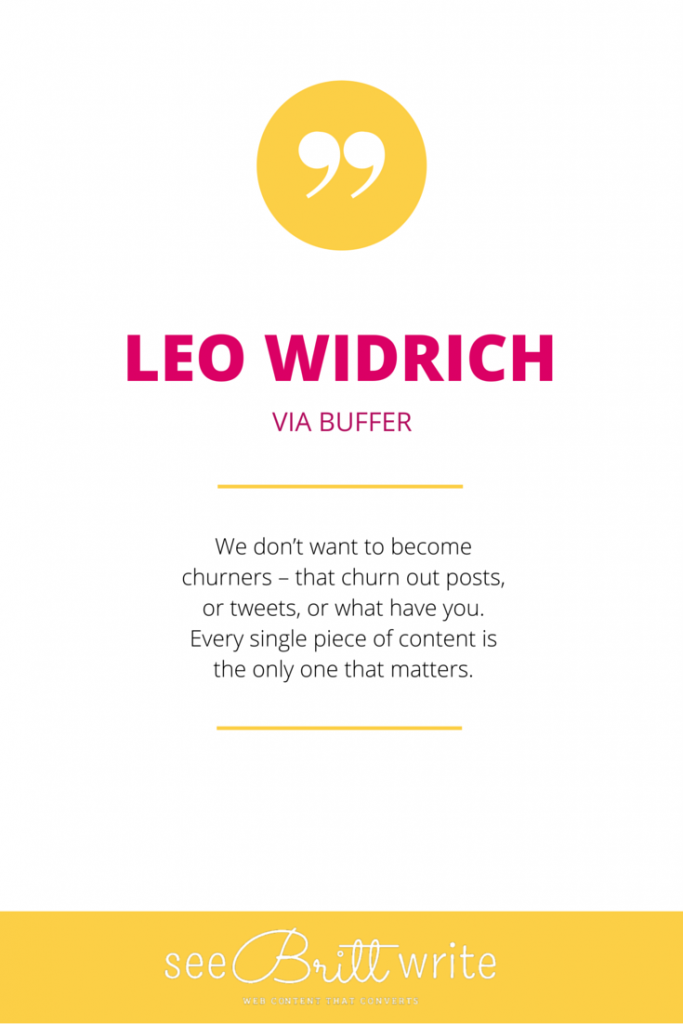 "Leo Widrich (Buffer): ""We don't want to become churners - that churn out posts or tweets, or what have you. Every single piece of content is the only one that matters."" via SeeBrittWrite.com"