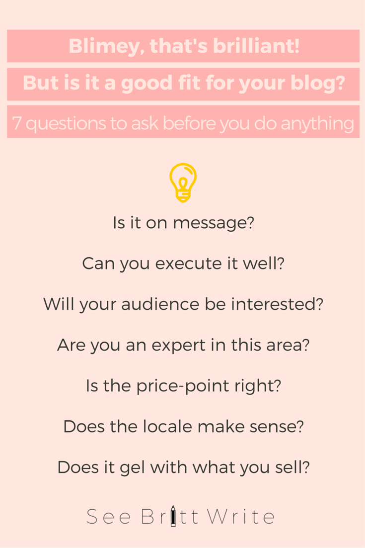 What to do with a brilliant idea that's not a good fit for your business blog   7 questions to ask to check the fit   SeeBrittWrite.com