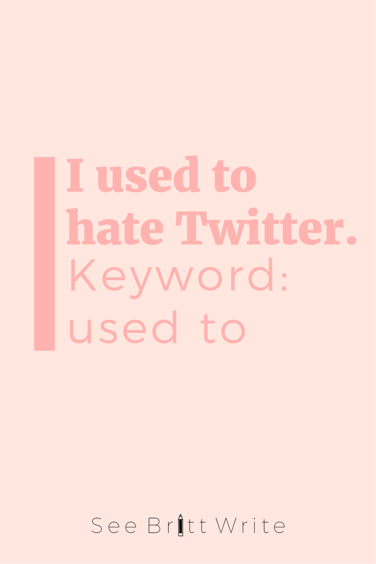 I used to hate Twitter. Keyword: used to
