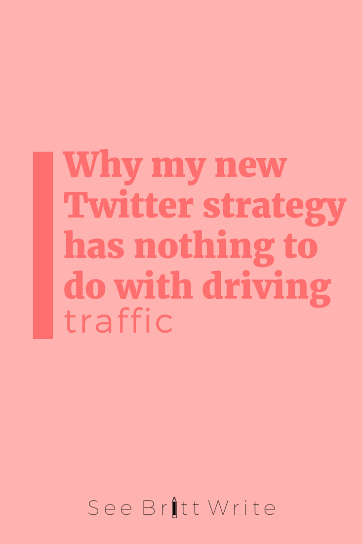Why my new Twitter strategy has nothing to do with driving traffic