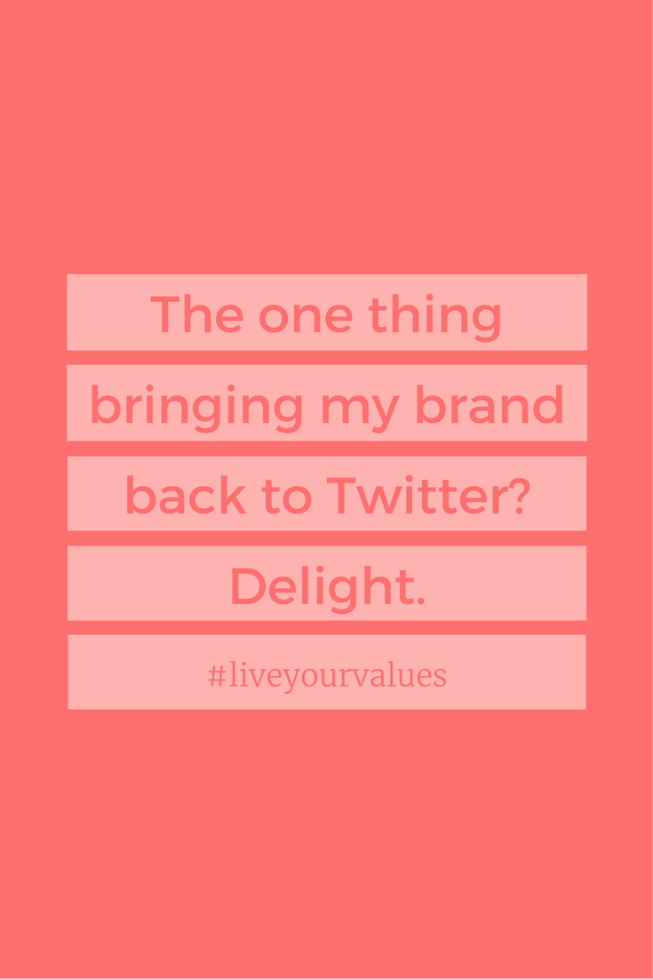 The one thing bringing my brand back to Twitter? Delight.