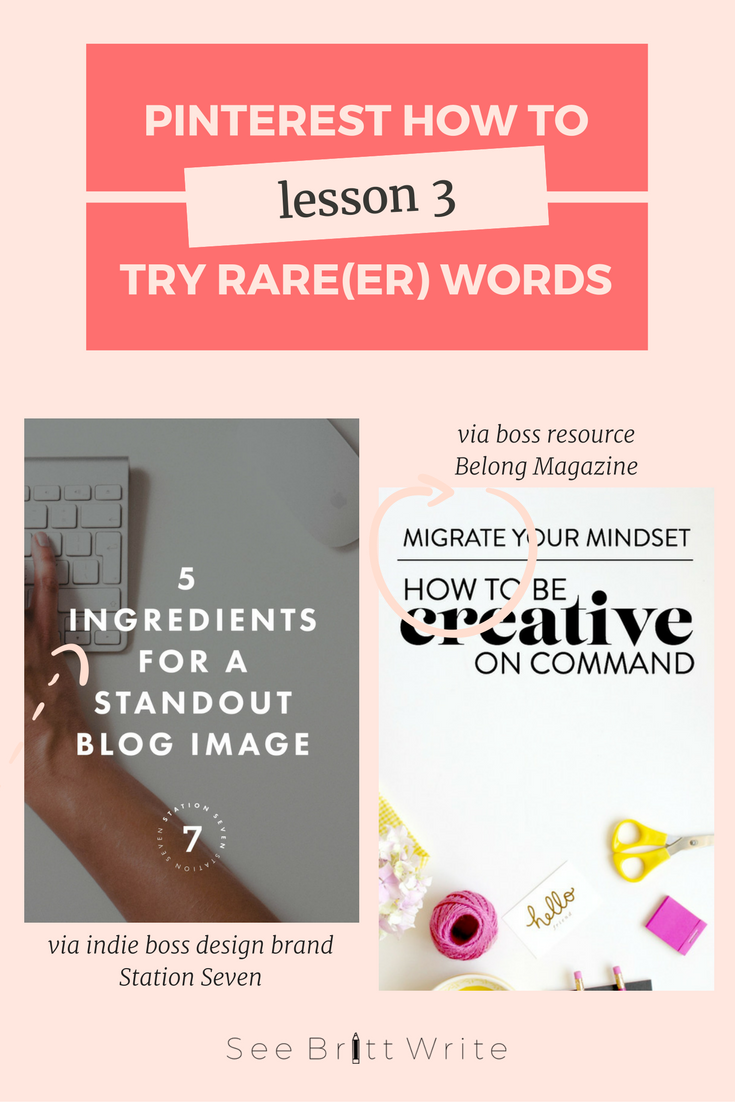 What to write on Pinterest graphics for more clicks | Want to create pins that are total attention whores? Here's what to write on Pinterest graphics to gain hearts, saves, and traffic to your website—and are on-brand to boot. | via SeeBrittWrite.com