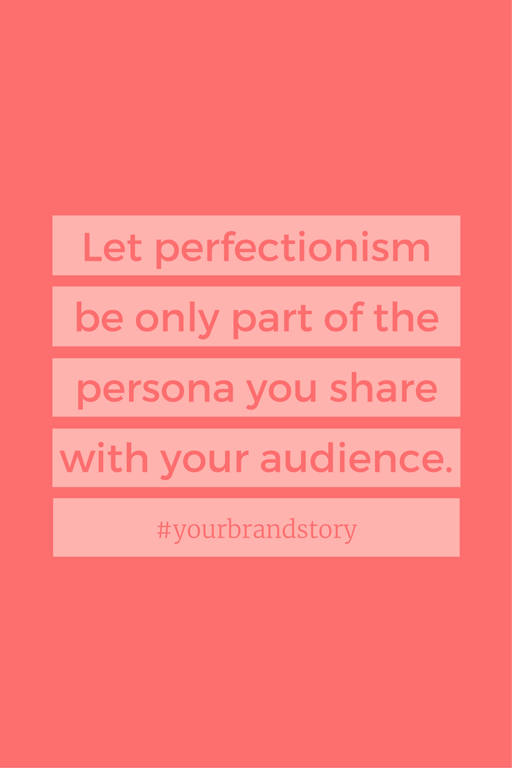 Graphic reading: Let perfectionism be only part of the persona you share with your audience. Hashtag your brand story. #yourbrandstory