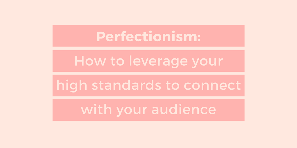 Graphic reading: Perfectionism: how to leverage your high standards to connect with your audience