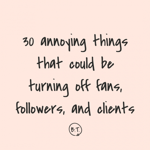 Want to wow people with your professional prowess? Then stop being a boss who does these 30 annoying things. Here's a whole list of don'ts for bosses, freelancers, side-hustlers, and solopreneurs. | by Brittany Taylor | Brand stories for professional people