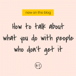 When it comes to what you do, exactly, your target audience is kinda clueless. Prove your value, impress the pants off them, and pick up new clients—all by giving them a behind-the-scenes look at your process. Here's how to talk about what you do to absolutely anyone (including the people who just don't get it) | by Brittany Taylor | Brand stories for professional people