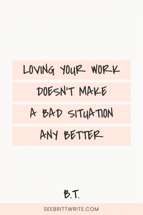 Loving your work means that there is at least one part of the job you do—you know, the actual work—that makes you happy. But that