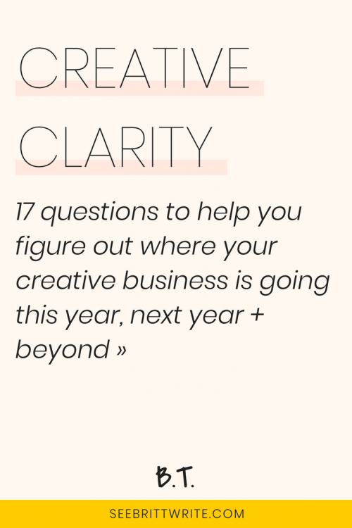 "Graphic that reads ""creative clarity: 17 questions to help you figure out where your creative business is going this year, next year, and beyond"""