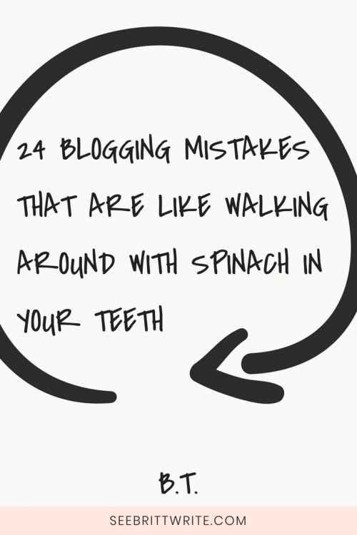 """graphic with a white background with text surrounded by a black arrow. Text reads """"24 blogging mistakes that are like walking around with spinach in your teeth."""""""
