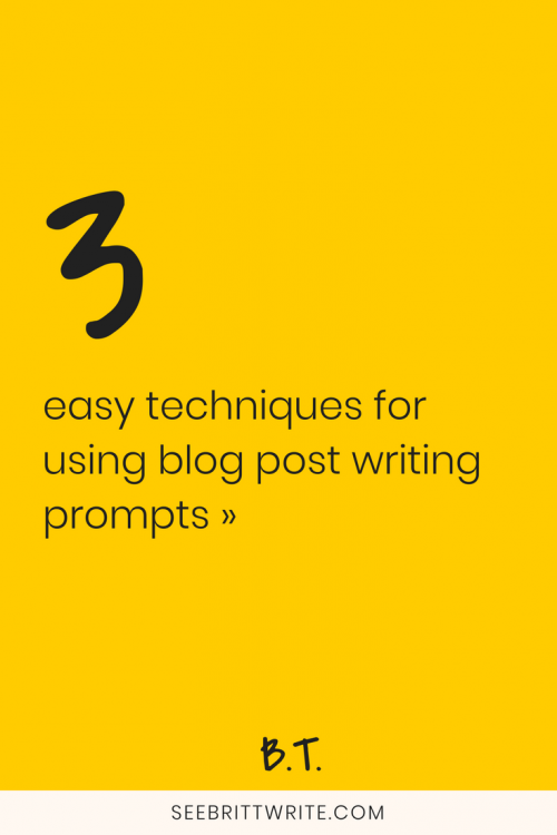 Yellow graphic with text that reads 3 easy techniques for using blog post writing prompts