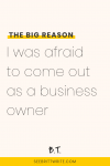 Text description: The big reason I was afraid to come out as a business owner