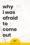 Text description: Why I was afraid to come out