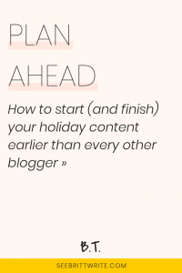 Text description: Plan ahead! How to start (and finish) your holiday content earlier than every other blogger